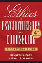 Ethics in Psychotherapy and Counseling ebook by Kenneth S. Pope,Melba J. T. Vasquez