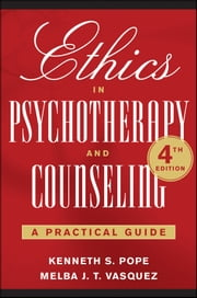 Ethics in Psychotherapy and Counseling - A Practical Guide ebook by Kenneth S. Pope,Melba J. T. Vasquez