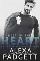 Deep in the Heart ebook by Alexa Padgett