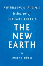 A New Earth - Awakening to Your Life's Purpose by Eckhart Tolle | Key Takeaways, Analysis & Review ebook by Eureka Books