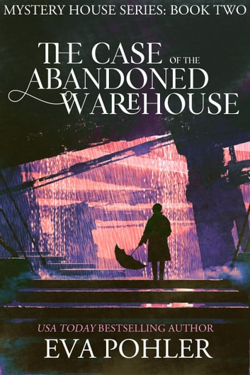 The Case of the Abandoned Warehouse (Mystery House #2: Tulsa) ebook by Eva Pohler