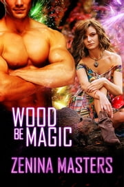 Wood Be Magic ebook by Zenina Masters