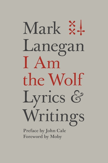 I Am the Wolf - Lyrics and Writings ebook by Mark Lanegan