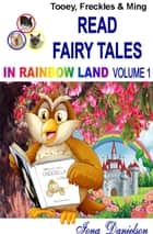 Tooey, Freckles & Ming Read Fairy Tales In Rainbow Land Volume 1 ebook by Iona Danielson