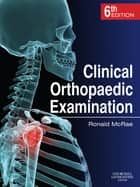 Clinical Orthopaedic Examination ebook by Ronald McRae