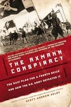 The Axmann Conspiracy ebook by Scott Andrew Selby