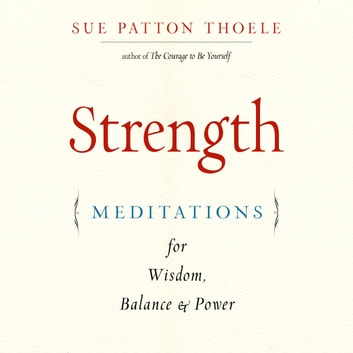 Strength - Meditations for Wisdom, Balance & Power audiobook by Sue Patton Thoele