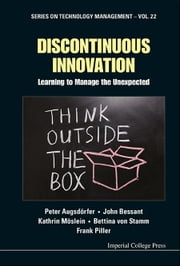 Discontinuous Innovation - Learning to Manage the Unexpected ebook by Peter Augsdörfer,John Bessant,Kathrin Möslein;Bettina von Stamm;Frank Piller
