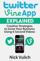 Twitter Vine App Explained ebook by Nick Vulich
