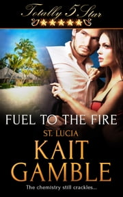 Fuel to the Fire ebook by Kait Gamble