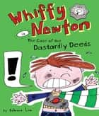 Whiffy Newton in the Case of the Dastardly Deeds ebook by Rebecca Lim, Rebecca Lim