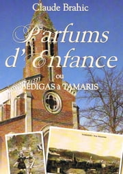 Parfums d'enfance - ou Bédigas à Tamaris ebook by Claude Brahic