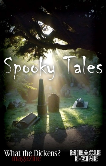 Spooky Tales - A What the Dickens? Magazine/Miracle eZine Collection ebook by Holly Hopkins,Sophie Playle