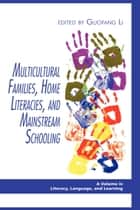 Multicultural Families, Home Literacies, and Mainstream Schooling ebook by Guofang Li