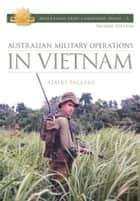 Australian Military Operations in Vietnam ebook by Albert Palazzo