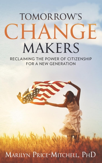 Tomorrow's Change Makers: Reclaiming the Power of Citizenship for a New Generation ebook by Marilyn Price-Mitchell