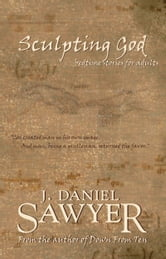 Sculpting God: Bedtime Stories for Adults ebook by J. Daniel Sawyer