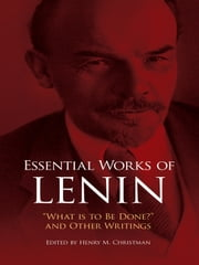"Essential Works of Lenin - ""What Is to Be Done?"" and Other Writings ebook by Vladimir Ilyich Lenin"