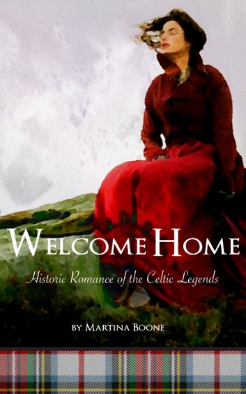 Welcome Home: Historic Romance of the Celtic Legends ebook by Martina Boone