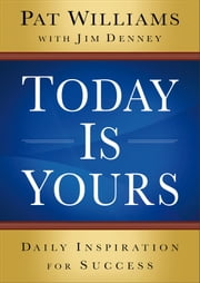 Today Is Yours - Daily Inspiration for Success ebook by Pat Williams,Jim Denney