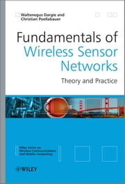 Fundamentals of Wireless Sensor Networks - Theory and Practice ebook by Christian Poellabauer,Waltenegus W. Dargie