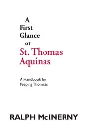A First Glance at St. Thomas Aquinas - A Handbook for Peeping Thomists ebook by Kobo.Web.Store.Products.Fields.ContributorFieldViewModel