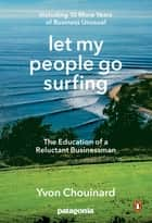 Let My People Go Surfing - The Education of a Reluctant Businessman--Including 10 More Years of Business Unusual eBook by Yvon Chouinard, Naomi Klein