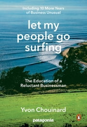 Let My People Go Surfing - The Education of a Reluctant Businessman--Including 10 More Years of Business Unusual ebook by Yvon Chouinard