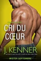 Cri du cœur - Mister Septembre eBook by J. Kenner