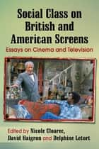 Social Class on British and American Screens - Essays on Cinema and Television ebook by David Haigron, Delphine Letort, Nicole Cloarec