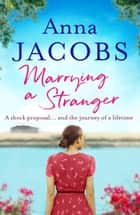 Marrying a Stranger ebook by Anna Jacobs