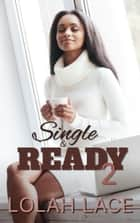 Single & Ready 2 ebook by Lolah Lace