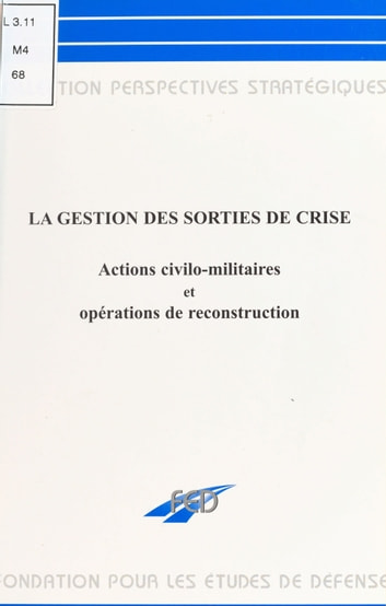 La gestion des sorties de crise : actions civilo-militaires et opérations de reconstruction ebook by Union des associations d'auditeurs de l'Institut des hautes études de la Défense nationale