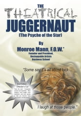 The Theatrical Juggernaut (The Psyche of the Star) - 2nd Edition, Director's Cut ebook by Monroe Mann