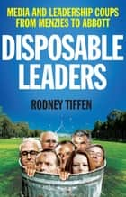 Disposable Leaders - Media and Leadership Coups from Menzies to Abbott ebook by