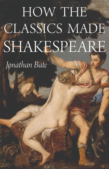 How the Classics Made Shakespeare ebook by Jonathan Bate