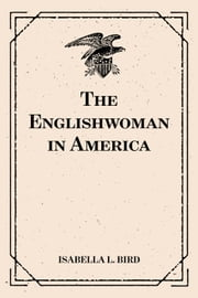 The Englishwoman in America ebook by Isabella L. Bird
