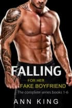 Falling for her Fake Boyfriend (Books 1-6) Boxed Set Complete Series ebook by Ann King