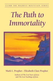 The Path to Immortality ebook by Mark L. Prophet,Elizabeth Clare Prophet