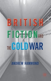 British Fiction and the Cold War ebook by Andrew Hammond