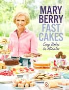 Fast Cakes - Easy bakes in minutes ebook by Mary Berry