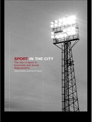 Sport in the City - The Role of Sport in Economic and Social Regeneration ebook by Chris Gratton,Ian Henry
