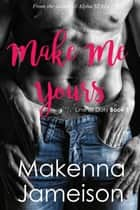 Make Me Yours - Line of Duty, #1 ebook by Makenna Jameison