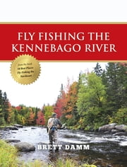 Fly Fishing the Kennebago River ebook by Brett Damm