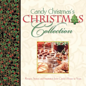 Candy Christmas's Christmas Collection GIFT - Recipes, Stories, and Inspirations from Candy's House to Yours ebook by Candy Christmas