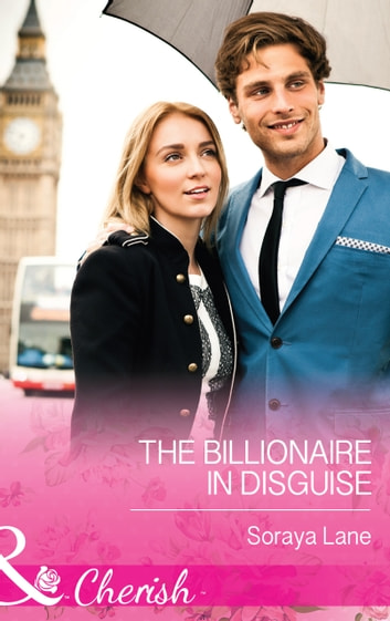 The Billionaire in Disguise (Mills & Boon Cherish) ebook by Soraya Lane