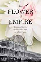 The Flower of Empire ebook by Tatiana Holway