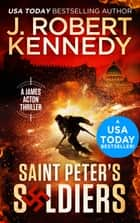 Saint Peter's Soldiers - A James Acton Thriller, Book #14 ebook by J. Robert Kennedy