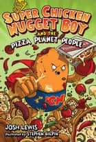 Super Chicken Nugget Boy and the Pizza Planet People ebook by Josh Lewis