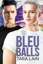 Bleu Balls ebook by Tara Lain